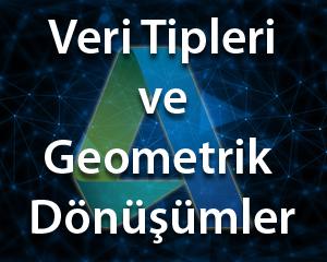 3- AutoLISP Veri Tipleri ve Geometrik Dönüşümler